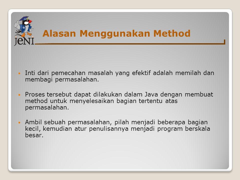 Alasan Menggunakan Method  Inti dari pemecahan masalah yang efektif adalah memilah dan membagi permasalahan.