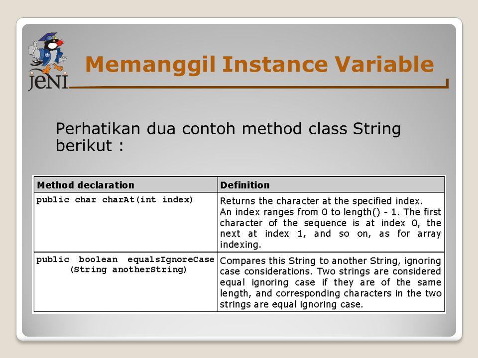 Memanggil Instance Variable Perhatikan dua contoh method class String berikut :