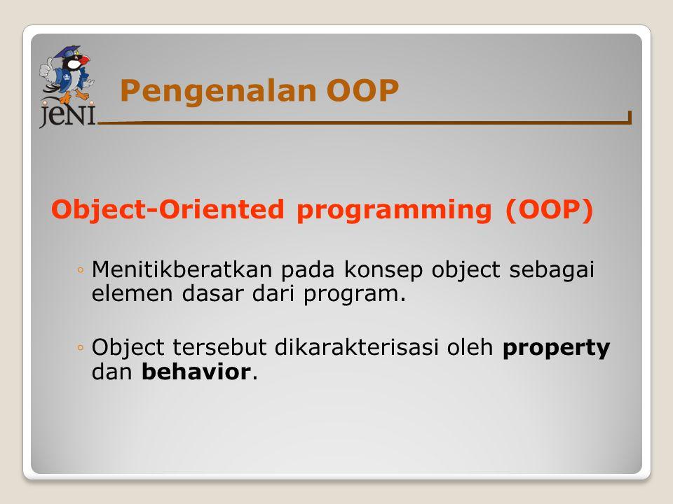 Pengenalan OOP Object-Oriented programming (OOP) ◦Menitikberatkan pada konsep object sebagai elemen dasar dari program.