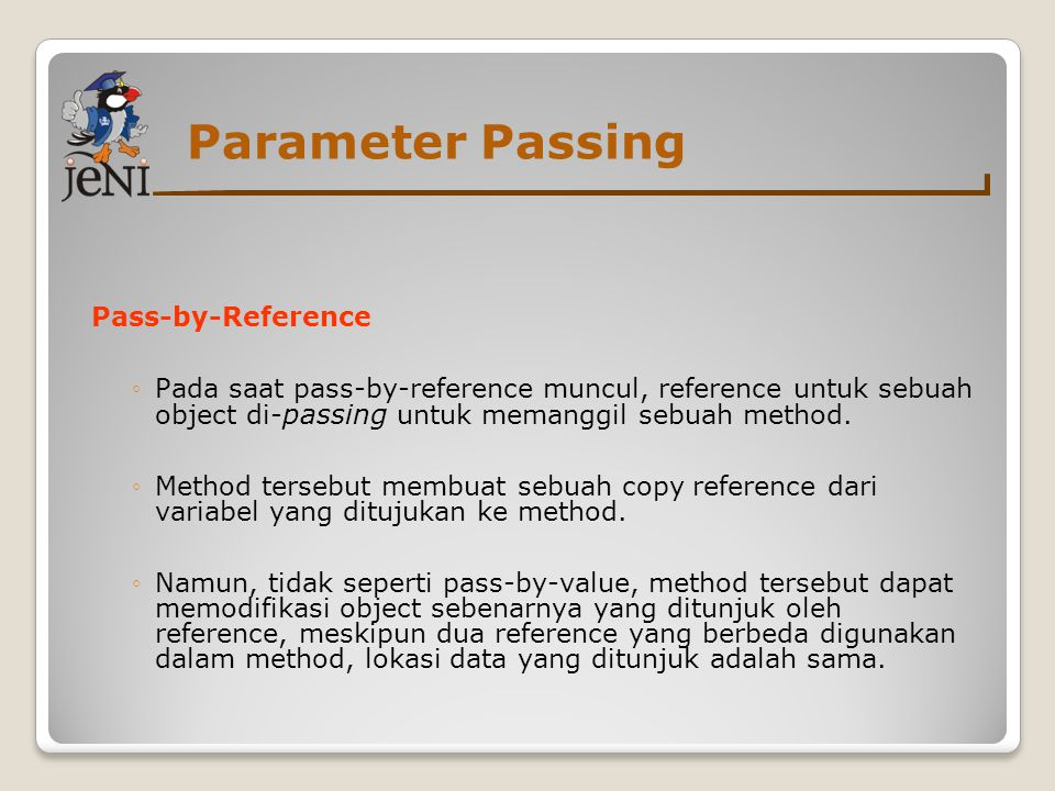 Parameter Passing Pass-by-Reference ◦Pada saat pass-by-reference muncul, reference untuk sebuah object di- passing untuk memanggil sebuah method.