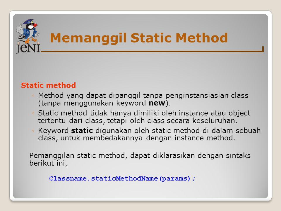 Memanggil Static Method Static method ◦Method yang dapat dipanggil tanpa penginstansiasian class (tanpa menggunakan keyword new).