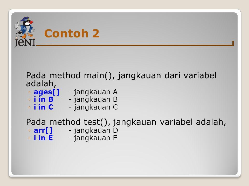 Pada method main(), jangkauan dari variabel adalah, ◦ages[] - jangkauan A ◦i in B - jangkauan B ◦i in C - jangkauan C Pada method test(), jangkauan variabel adalah, ◦arr[] - jangkauan D ◦i in E - jangkauan E