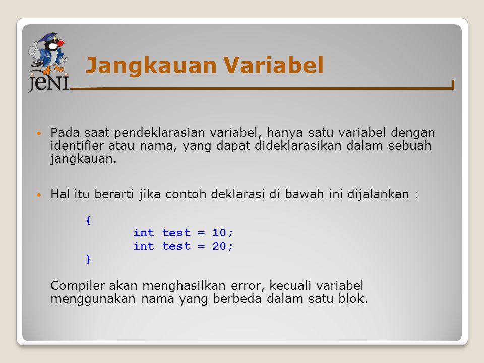 Jangkauan Variabel  Pada saat pendeklarasian variabel, hanya satu variabel dengan identifier atau nama, yang dapat dideklarasikan dalam sebuah jangkauan.