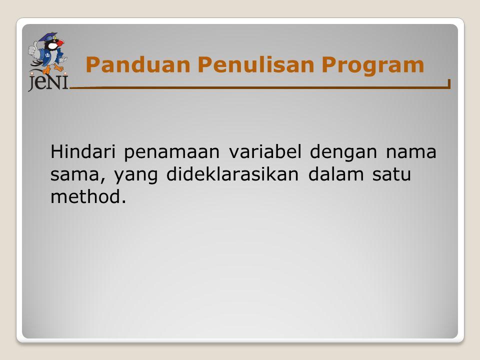 Panduan Penulisan Program Hindari penamaan variabel dengan nama sama, yang dideklarasikan dalam satu method.