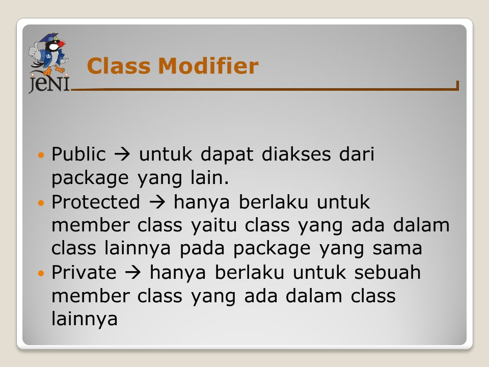 Class Modifier  Public  untuk dapat diakses dari package yang lain.