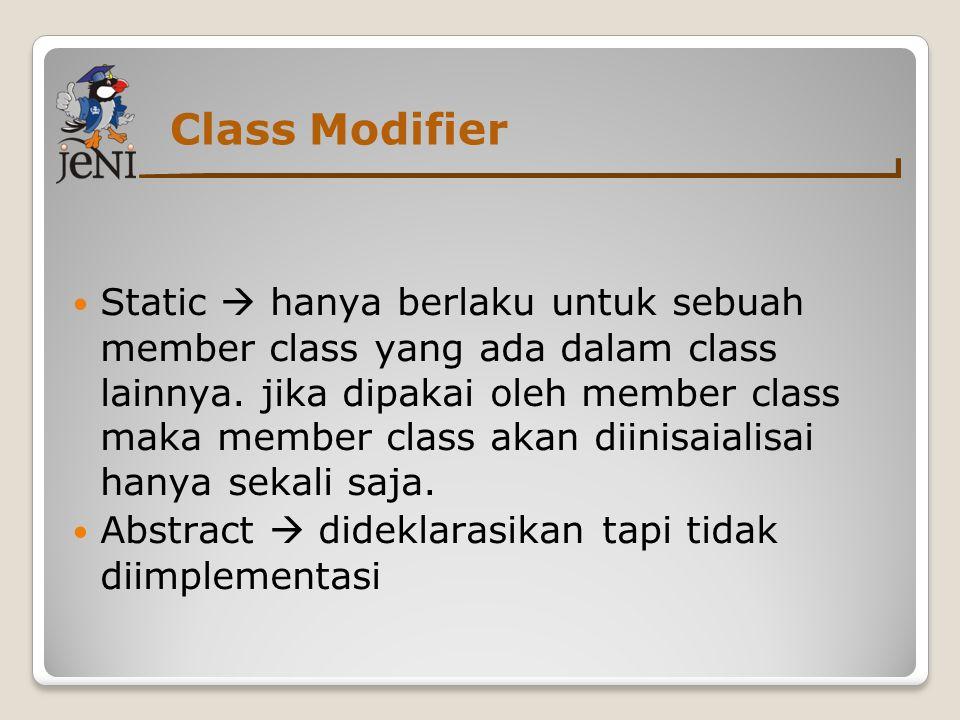 Class Modifier  Static  hanya berlaku untuk sebuah member class yang ada dalam class lainnya.