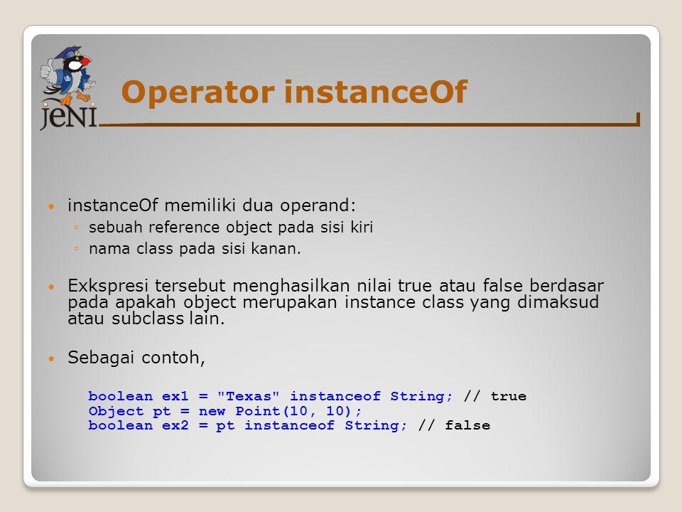 Operator instanceOf  instanceOf memiliki dua operand: ◦sebuah reference object pada sisi kiri ◦nama class pada sisi kanan.