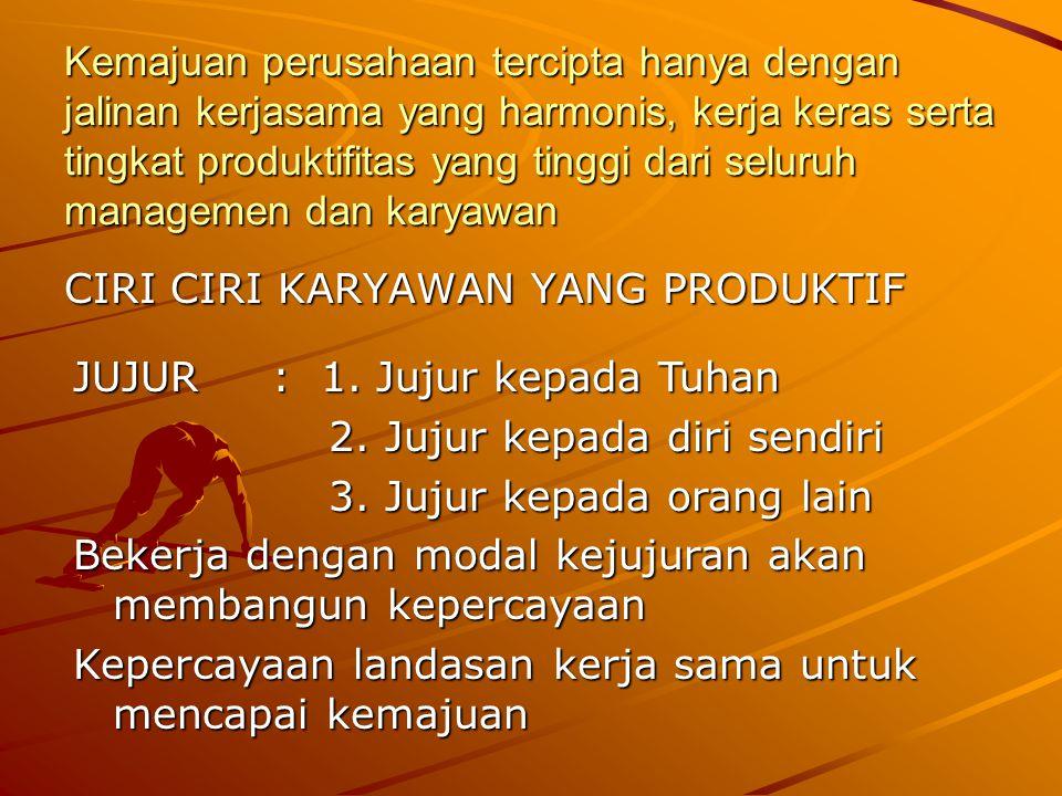 Kemajuan perusahaan tercipta hanya dengan jalinan kerjasama yang harmonis, kerja keras serta tingkat produktifitas yang tinggi dari seluruh managemen