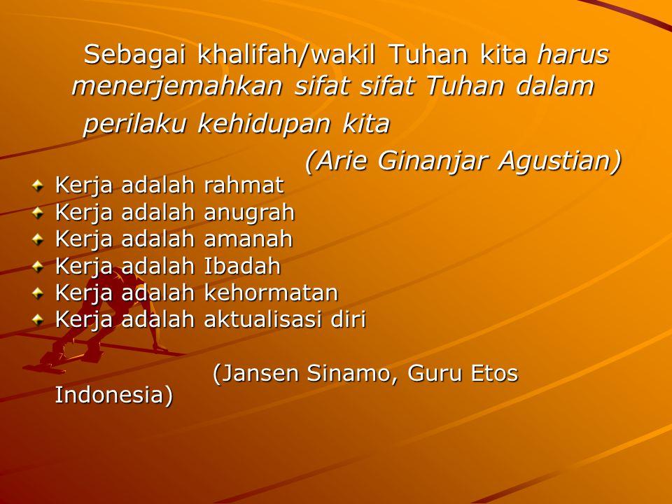Sebagai khalifah/wakil Tuhan kita harus menerjemahkan sifat sifat Tuhan dalam Sebagai khalifah/wakil Tuhan kita harus menerjemahkan sifat sifat Tuhan