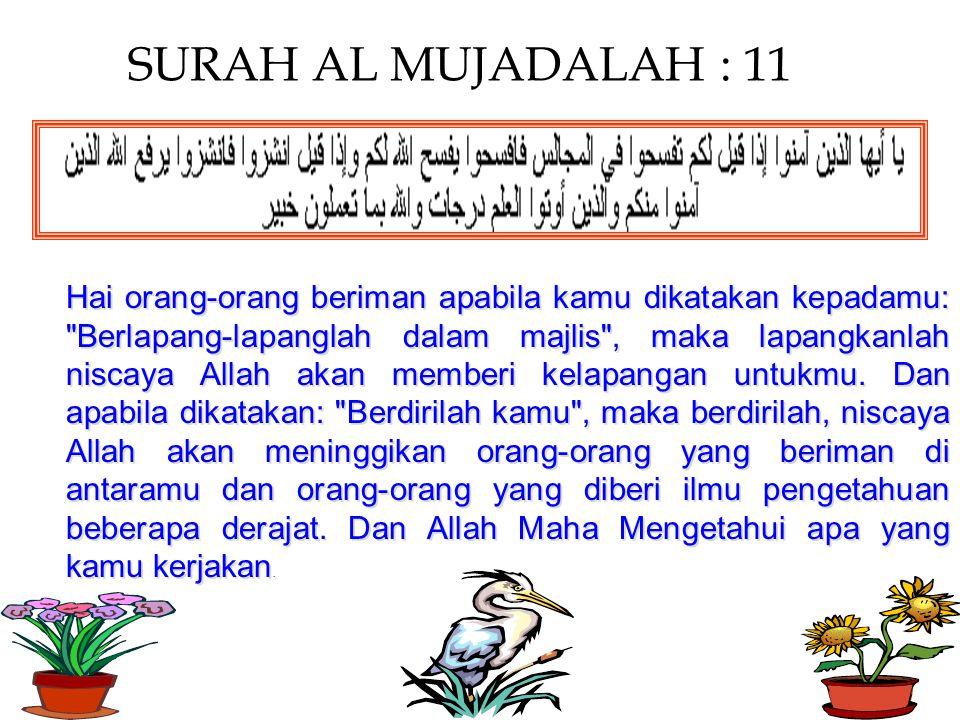 SURAH AL MUJADALAH : 11 Hai orang-orang beriman apabila kamu dikatakan kepadamu: