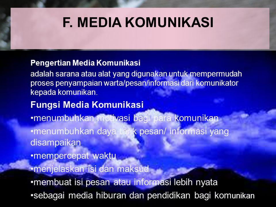 F. MEDIA KOMUNIKASI Pengertian Media Komunikasi adalah sarana atau alat yang digunakan untuk mempermudah proses penyampaian warta/pesan/informasi dari