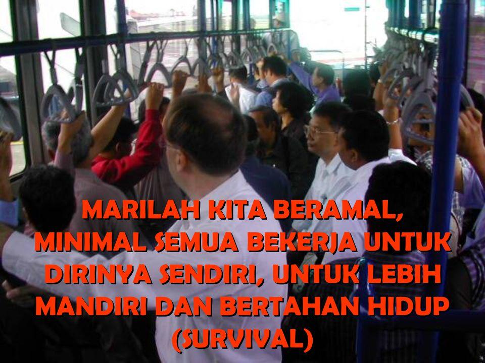 MARILAH KITA BERAMAL, MINIMAL SEMUA BEKERJA UNTUK DIRINYA SENDIRI, UNTUK LEBIH MANDIRI DAN BERTAHAN HIDUP (SURVIVAL)