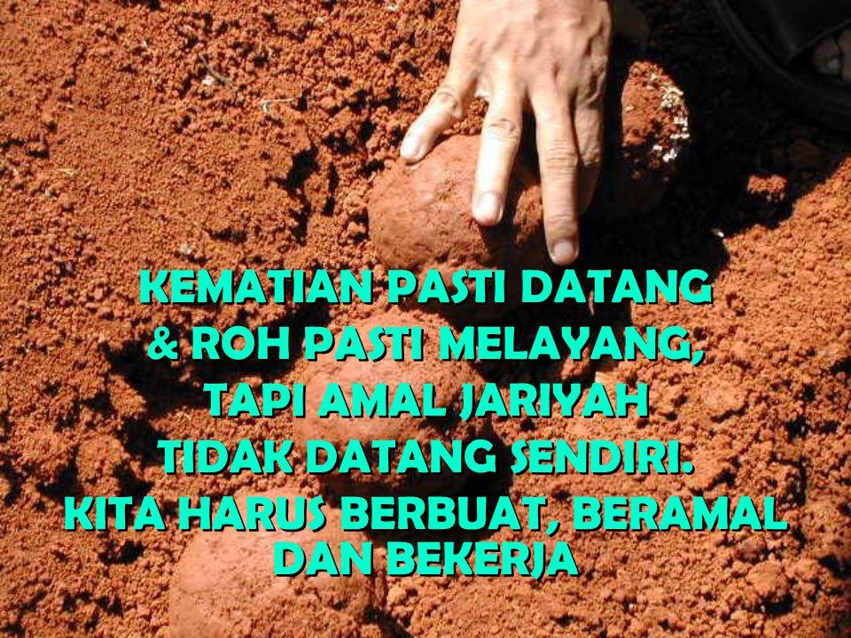 KEMATIAN PASTI DATANG & ROH PASTI MELAYANG, TAPI AMAL JARIYAH TIDAK DATANG SENDIRI.