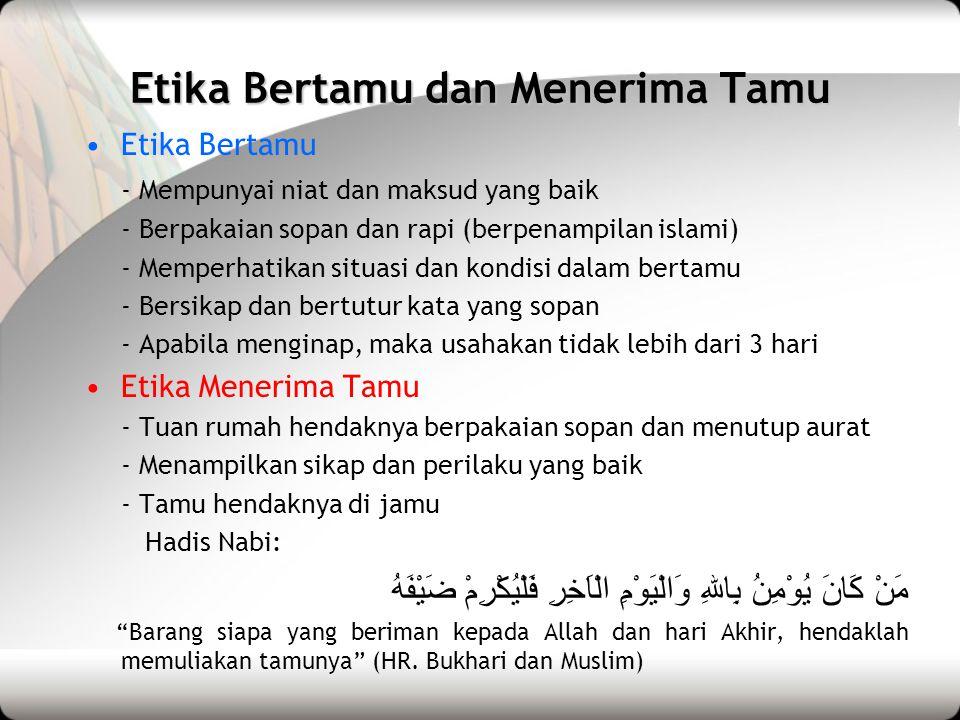 Etika Bertamu dan Menerima Tamu •Etika Bertamu - Mempunyai niat dan maksud yang baik - Berpakaian sopan dan rapi (berpenampilan islami) - Memperhatika
