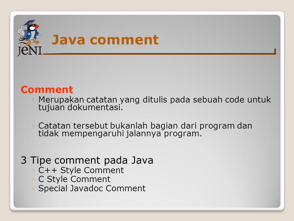 Java comment Comment ◦Merupakan catatan yang ditulis pada sebuah code untuk tujuan dokumentasi. ◦Catatan tersebut bukanlah bagian dari program dan tid