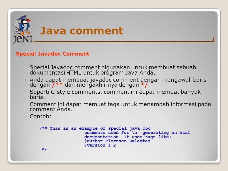 Java comment Special Javadoc Comment ◦Special Javadoc comment digunakan untuk membuat sebuah dokumentasi HTML untuk program Java Anda. ◦Anda dapat mem