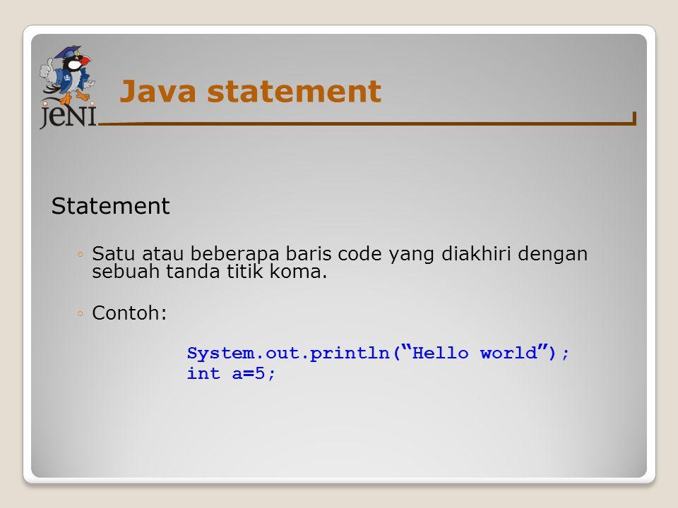 """Java statement Statement ◦Satu atau beberapa baris code yang diakhiri dengan sebuah tanda titik koma. ◦Contoh: System.out.println( """" Hello world """" );"""