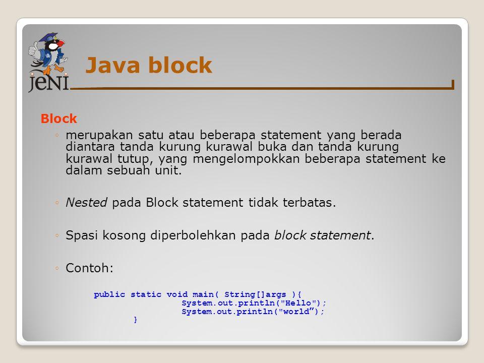 Java block Block ◦merupakan satu atau beberapa statement yang berada diantara tanda kurung kurawal buka dan tanda kurung kurawal tutup, yang mengelomp