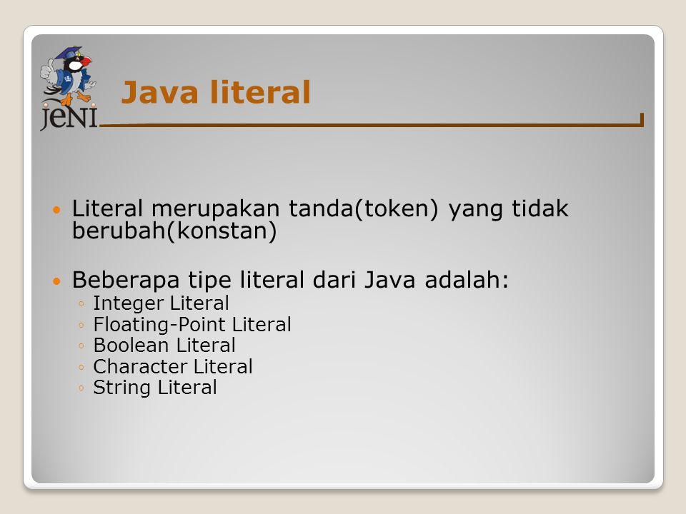 Java literal  Literal merupakan tanda(token) yang tidak berubah(konstan)  Beberapa tipe literal dari Java adalah: ◦Integer Literal ◦Floating-Point L