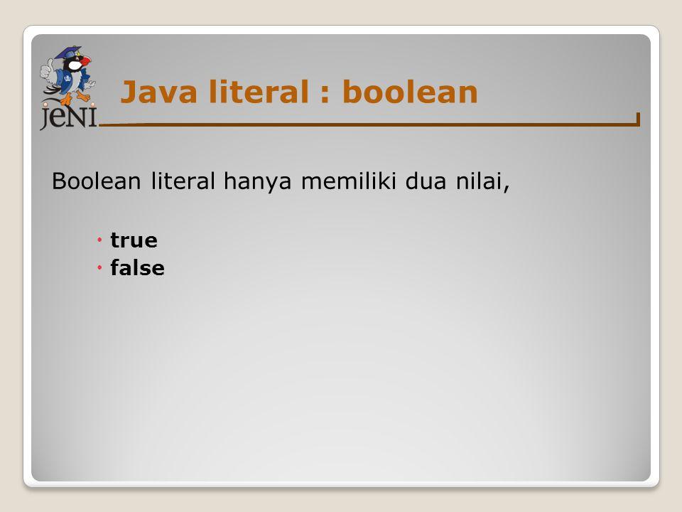 Java literal : boolean Boolean literal hanya memiliki dua nilai,  true  false