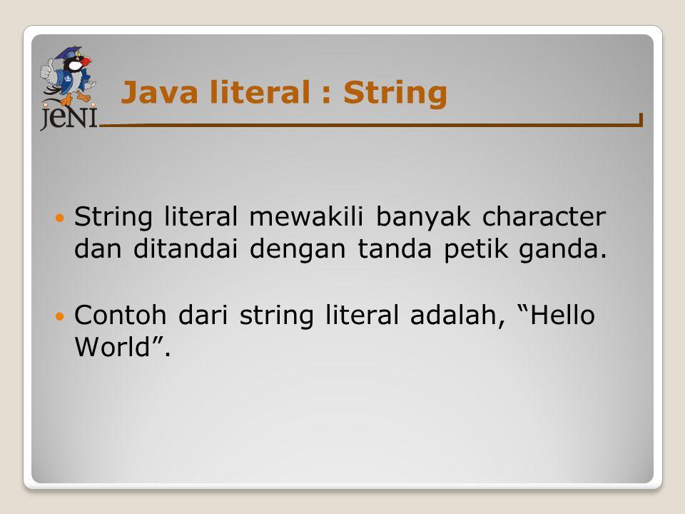 """Java literal : String  String literal mewakili banyak character dan ditandai dengan tanda petik ganda.  Contoh dari string literal adalah, """"Hello Wo"""