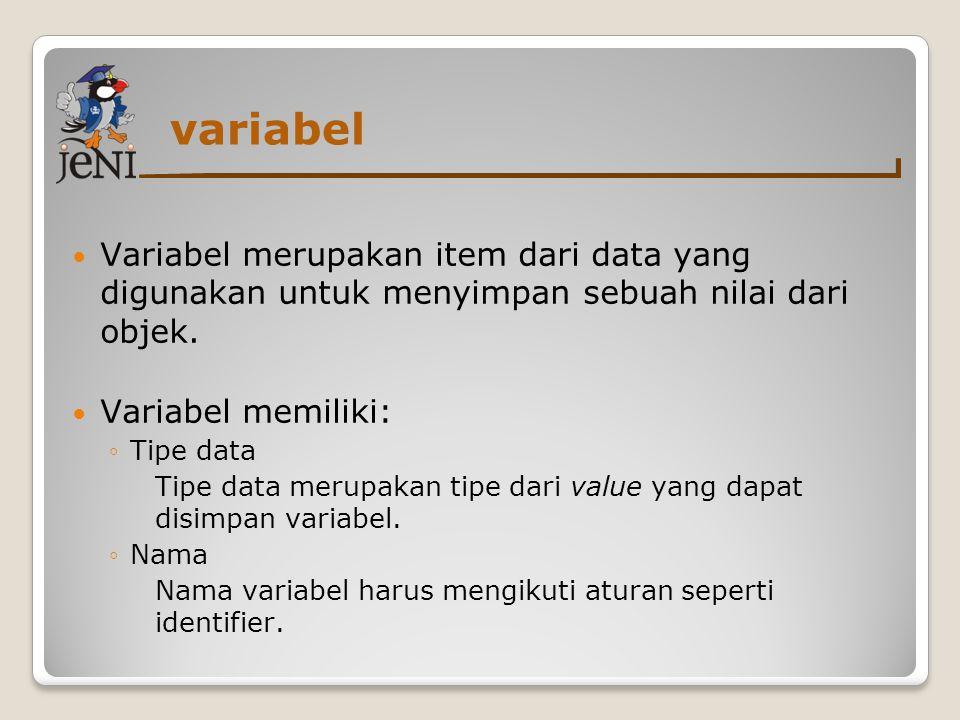 variabel  Variabel merupakan item dari data yang digunakan untuk menyimpan sebuah nilai dari objek.  Variabel memiliki: ◦Tipe data Tipe data merupak