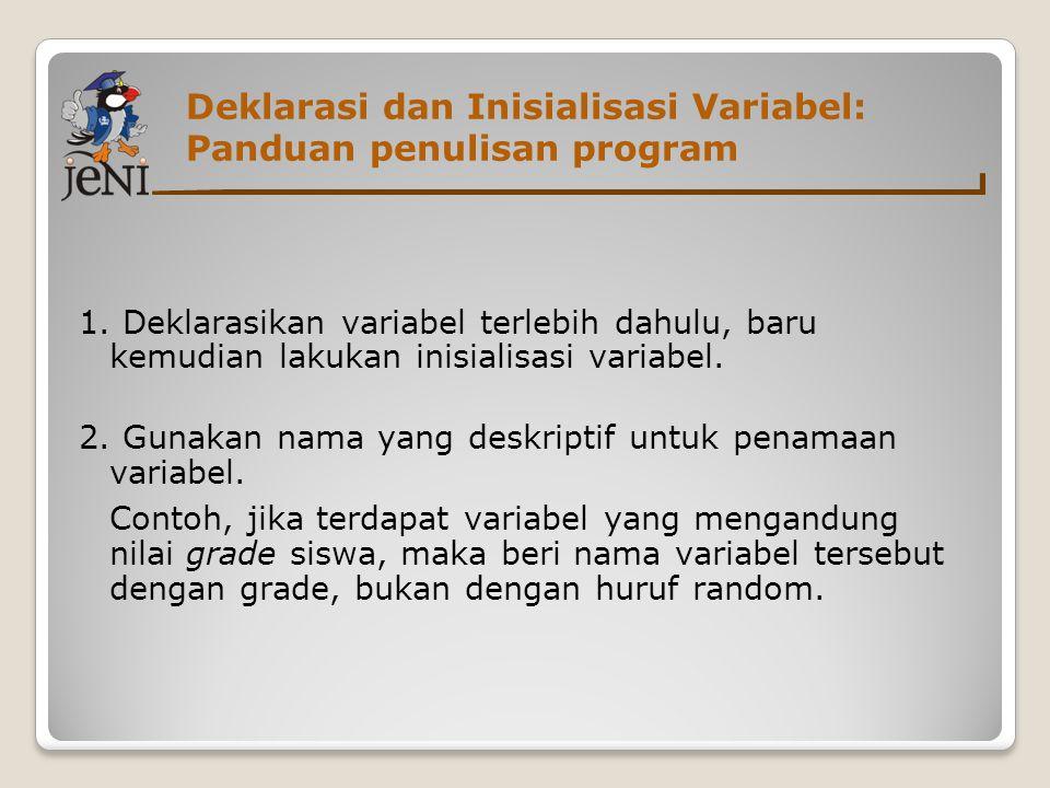 Deklarasi dan Inisialisasi Variabel: Panduan penulisan program 1. Deklarasikan variabel terlebih dahulu, baru kemudian lakukan inisialisasi variabel.
