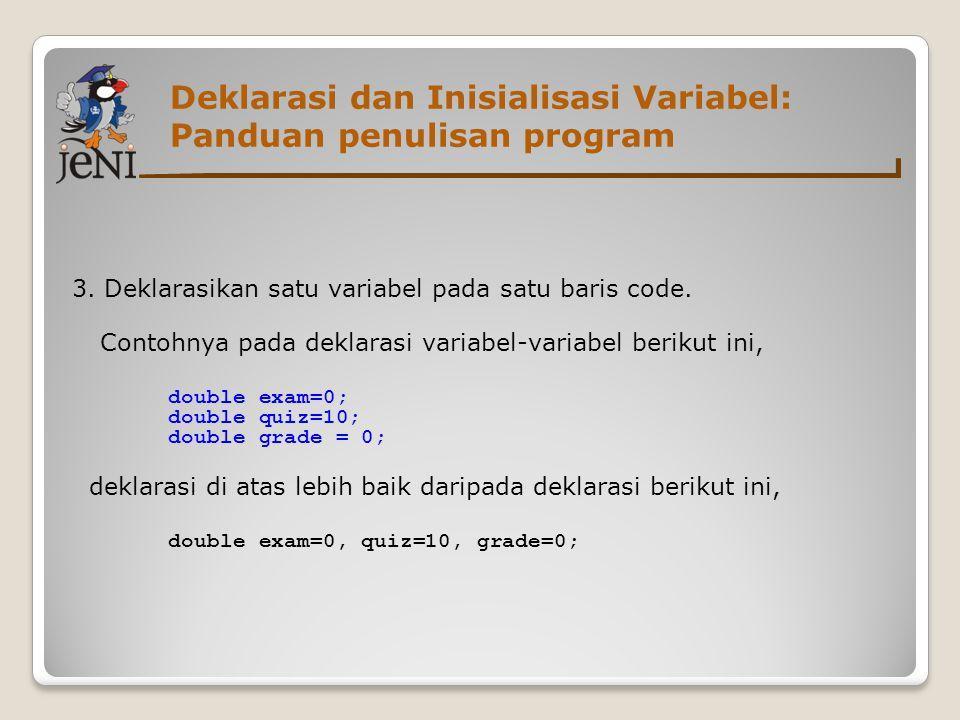 Deklarasi dan Inisialisasi Variabel: Panduan penulisan program 3. Deklarasikan satu variabel pada satu baris code. Contohnya pada deklarasi variabel-v