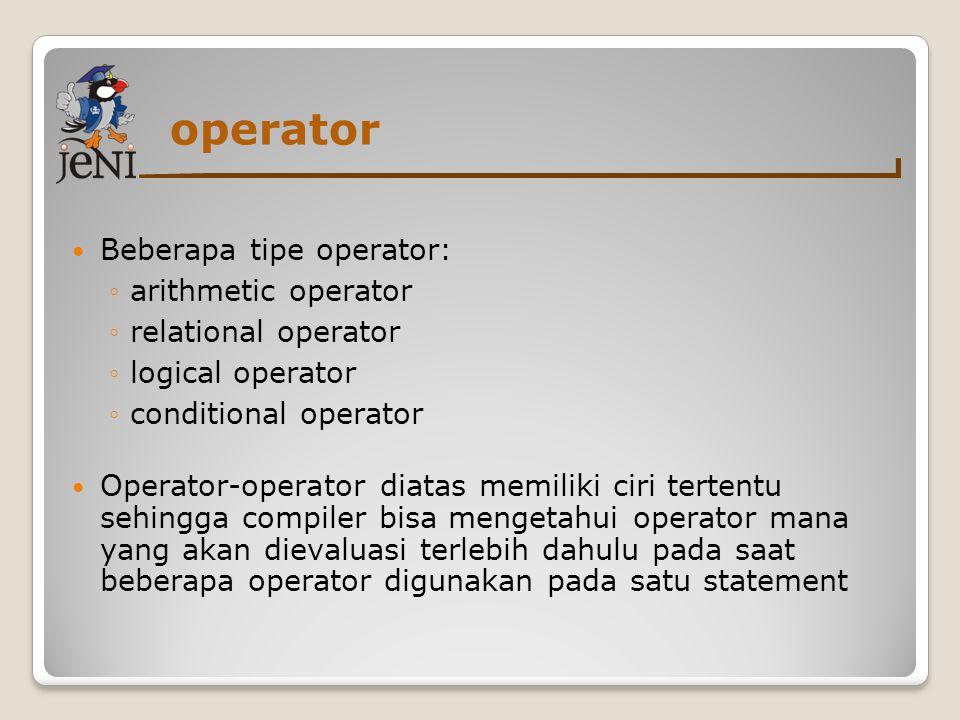 operator  Beberapa tipe operator: ◦arithmetic operator ◦relational operator ◦logical operator ◦conditional operator  Operator-operator diatas memili