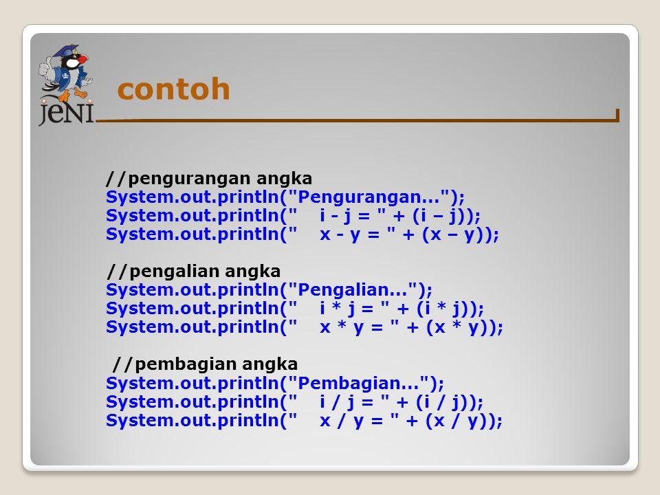 contoh //pengurangan angka System.out.println(