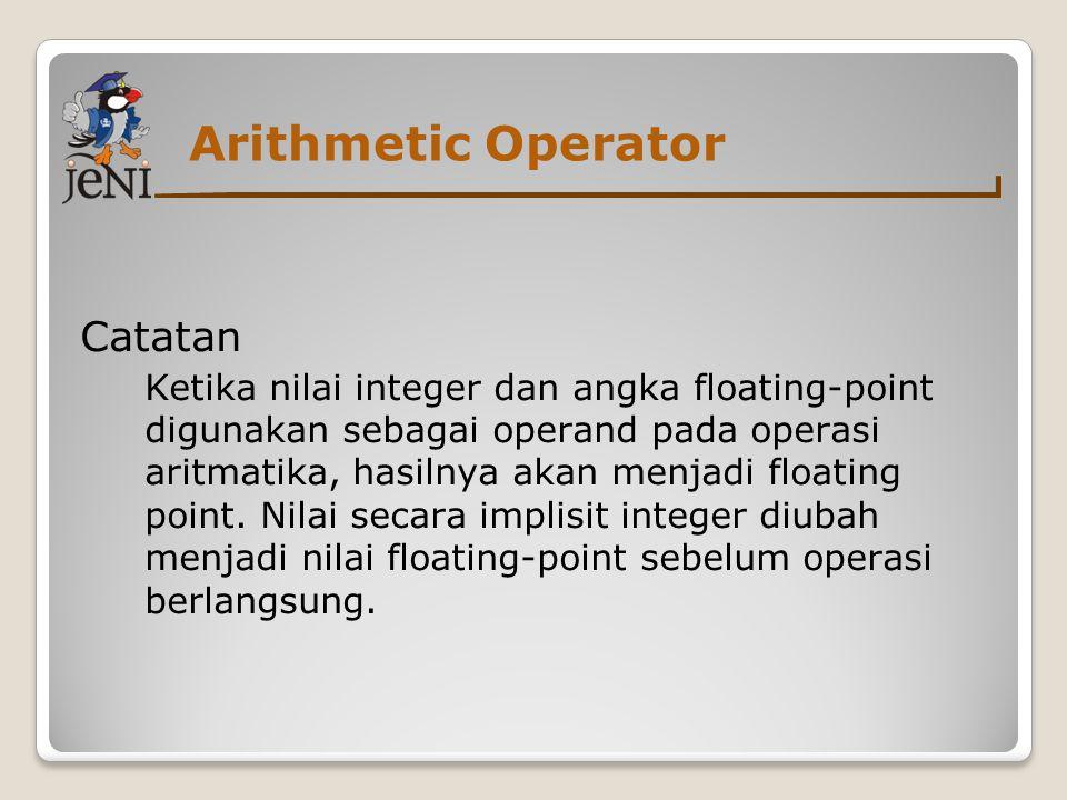 Arithmetic Operator Catatan Ketika nilai integer dan angka floating-point digunakan sebagai operand pada operasi aritmatika, hasilnya akan menjadi flo