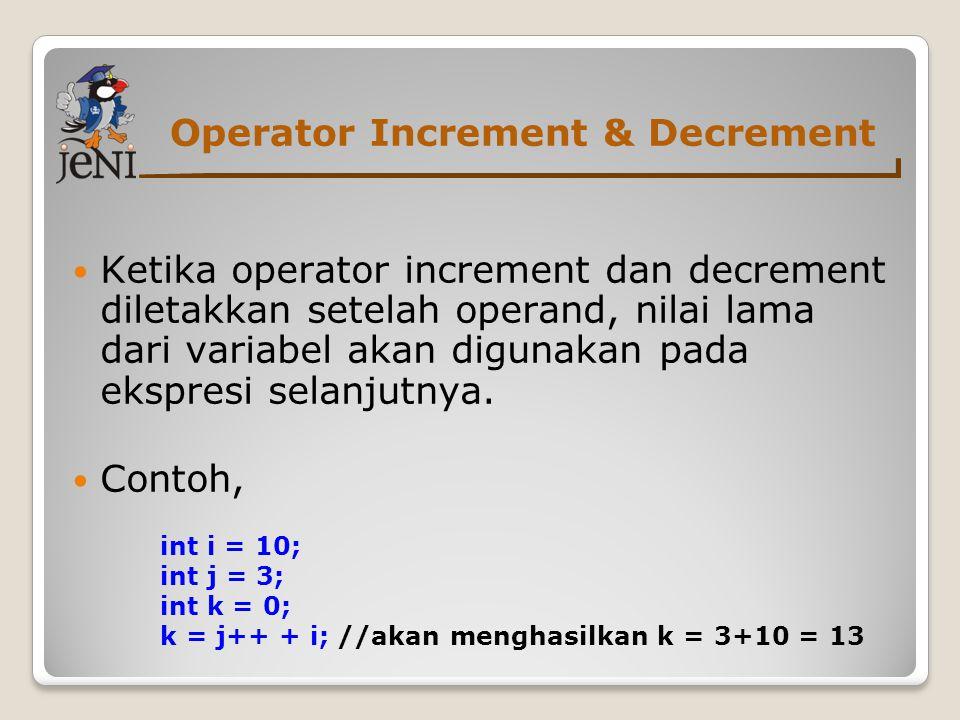Operator Increment & Decrement  Ketika operator increment dan decrement diletakkan setelah operand, nilai lama dari variabel akan digunakan pada eksp