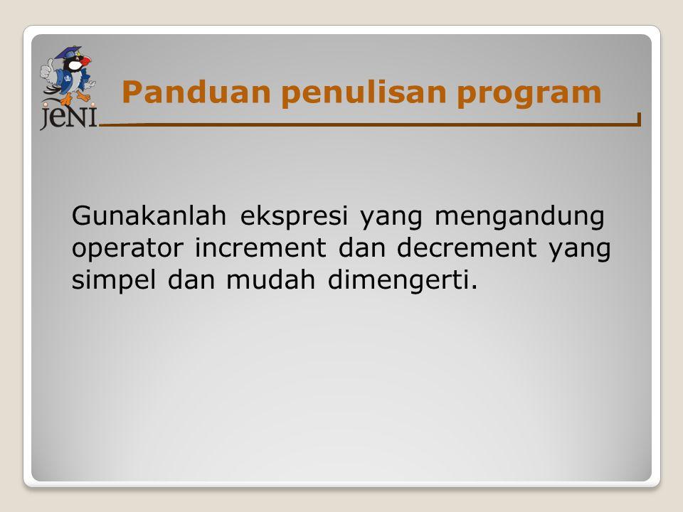 Panduan penulisan program Gunakanlah ekspresi yang mengandung operator increment dan decrement yang simpel dan mudah dimengerti.