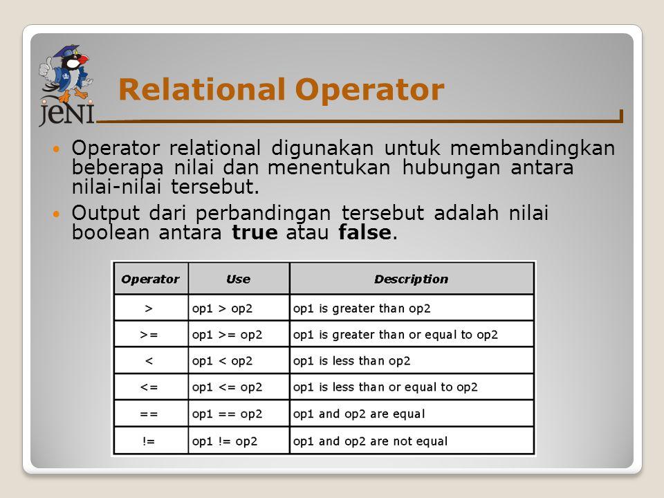 Relational Operator  Operator relational digunakan untuk membandingkan beberapa nilai dan menentukan hubungan antara nilai-nilai tersebut.  Output d