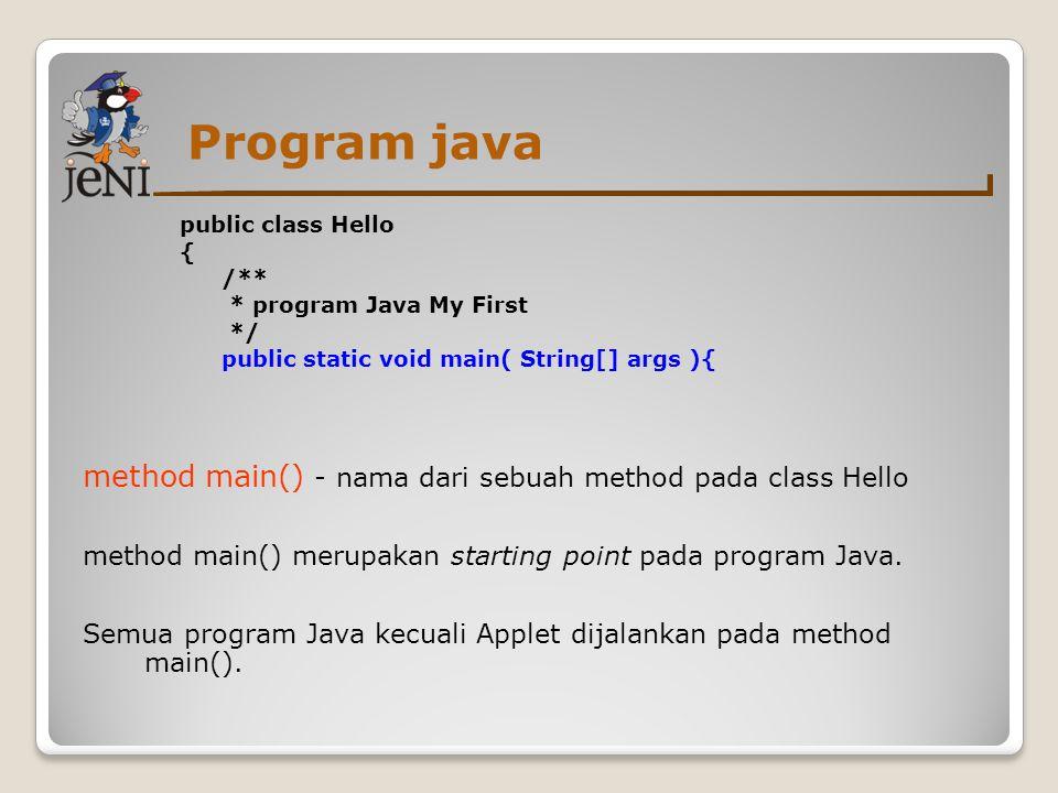 Program java public class Hello { /** * program Java My First */ public static void main( String[] args ){ //menampilkan string Hello world pada layar Baris selanjutnya merupakan comment pada Java.