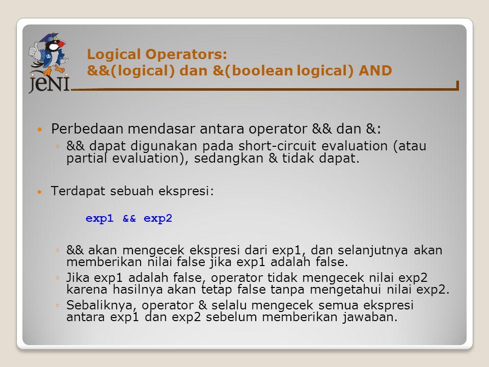 Logical Operators: &&(logical) dan &(boolean logical) AND  Perbedaan mendasar antara operator && dan &: ◦&& dapat digunakan pada short-circuit evalua