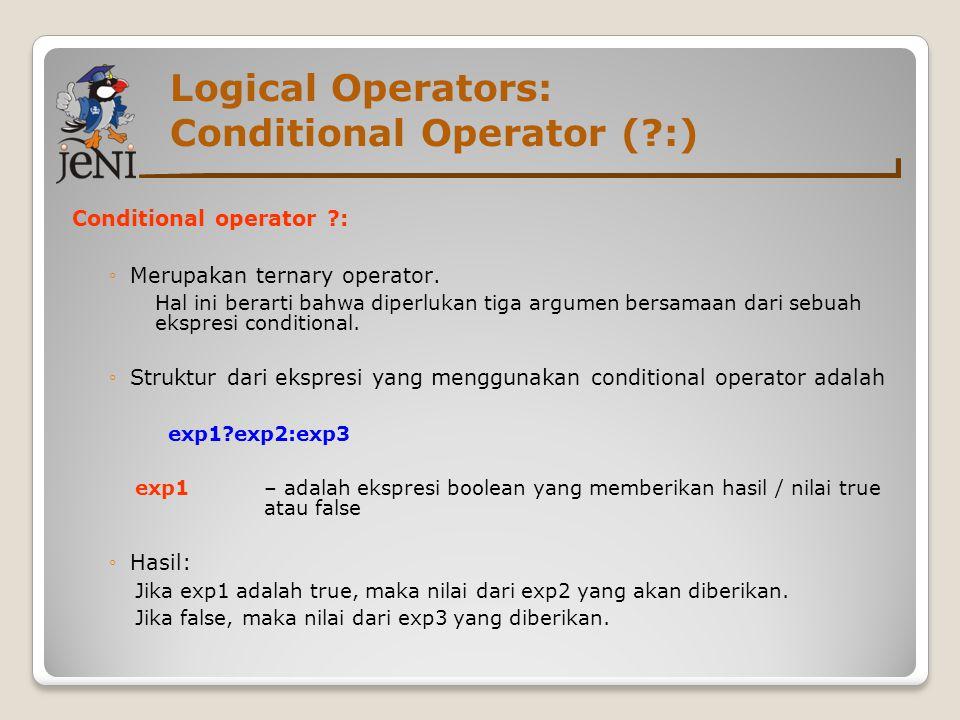 Logical Operators: Conditional Operator (?:) Conditional operator ?: ◦Merupakan ternary operator. Hal ini berarti bahwa diperlukan tiga argumen bersam