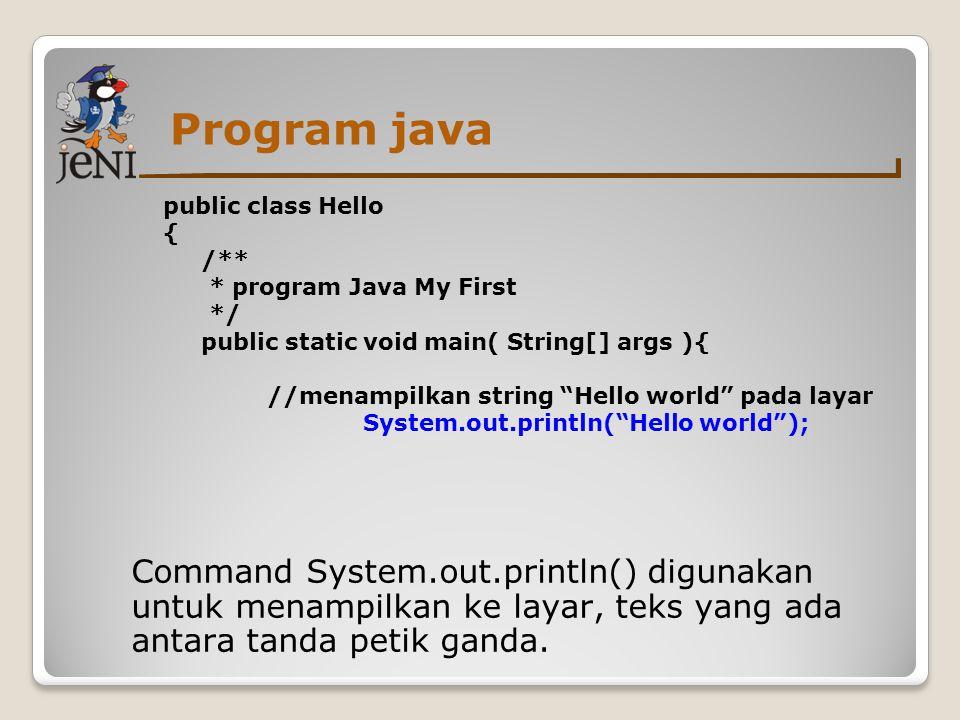"Program java public class Hello { /** * program Java My First */ public static void main( String[] args ){ //menampilkan string ""Hello world"" pada lay"
