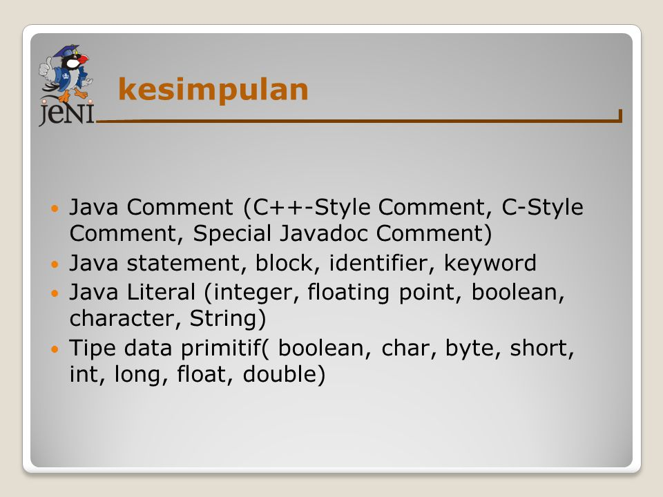 kesimpulan  Java Comment (C++-Style Comment, C-Style Comment, Special Javadoc Comment)  Java statement, block, identifier, keyword  Java Literal (i