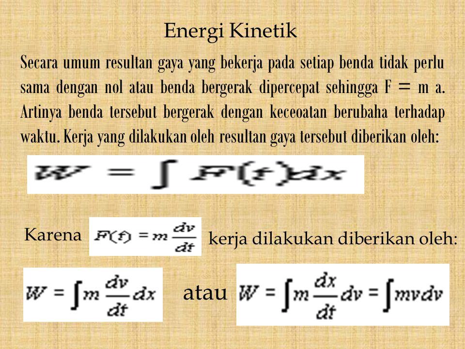 Energi Kinetik Secara umum resultan gaya yang bekerja pada setiap benda tidak perlu sama dengan nol atau benda bergerak dipercepat sehingga F = m a. A