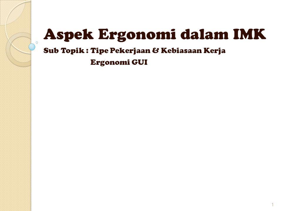 Aspek Ergonomi dalam IMK  Tujuan ◦ Mengetahui aspek-aspek ergonomi dalam interaksi manusia dan komputer sehingga dapat merancang suatu model interaksi manusia dan komputer yang baik 2