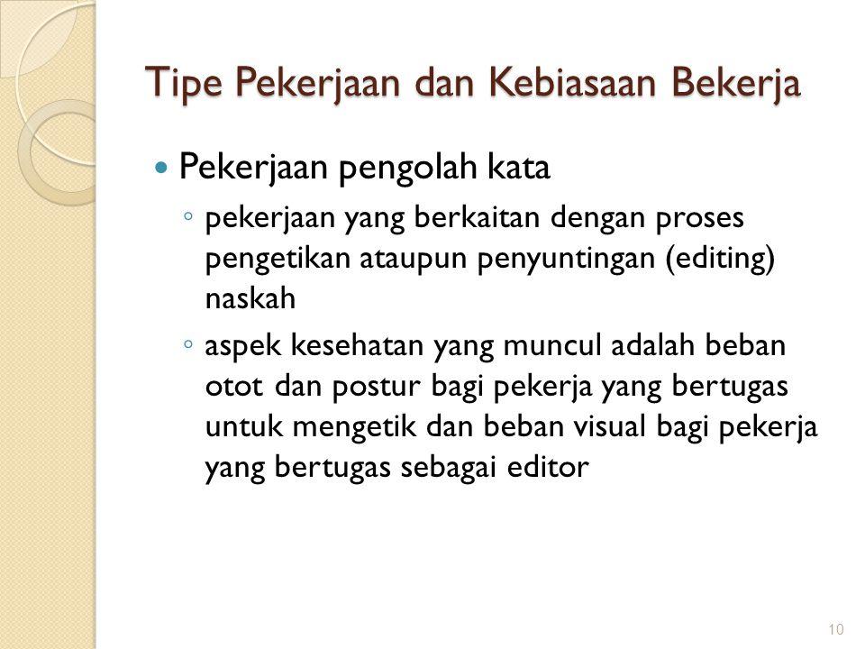 Tipe Pekerjaan dan Kebiasaan Bekerja  Pekerjaan pengolah kata ◦ pekerjaan yang berkaitan dengan proses pengetikan ataupun penyuntingan (editing) nask