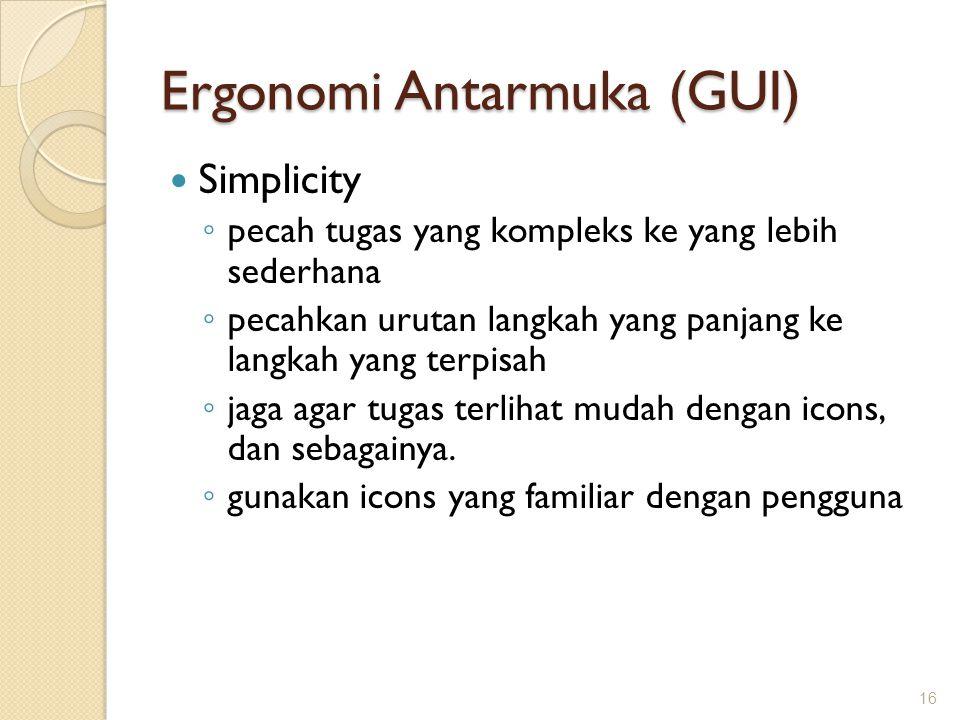 Ergonomi Antarmuka (GUI)  Simplicity ◦ pecah tugas yang kompleks ke yang lebih sederhana ◦ pecahkan urutan langkah yang panjang ke langkah yang terpi
