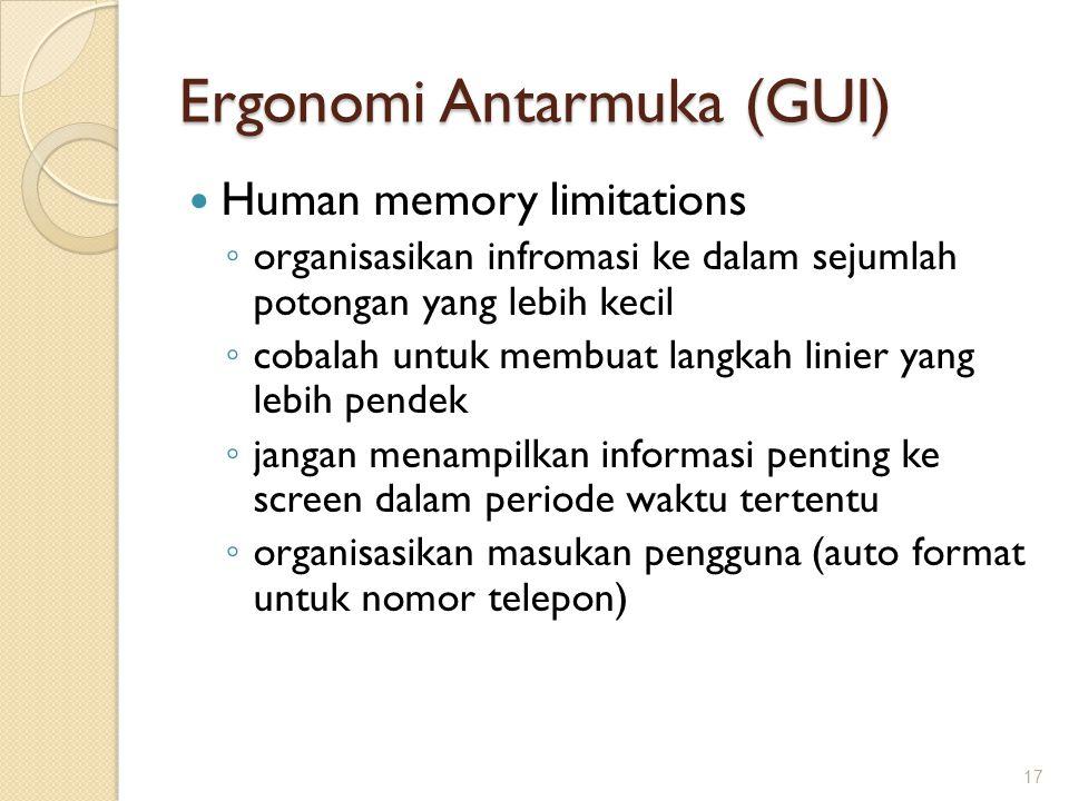 Ergonomi Antarmuka (GUI)  Human memory limitations ◦ organisasikan infromasi ke dalam sejumlah potongan yang lebih kecil ◦ cobalah untuk membuat lang