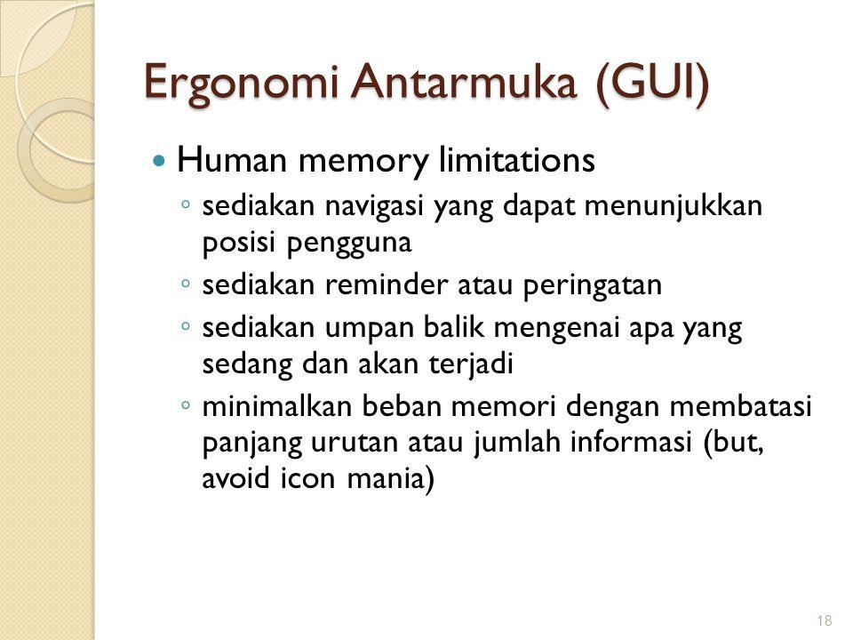 Ergonomi Antarmuka (GUI)  Human memory limitations ◦ sediakan navigasi yang dapat menunjukkan posisi pengguna ◦ sediakan reminder atau peringatan ◦ s