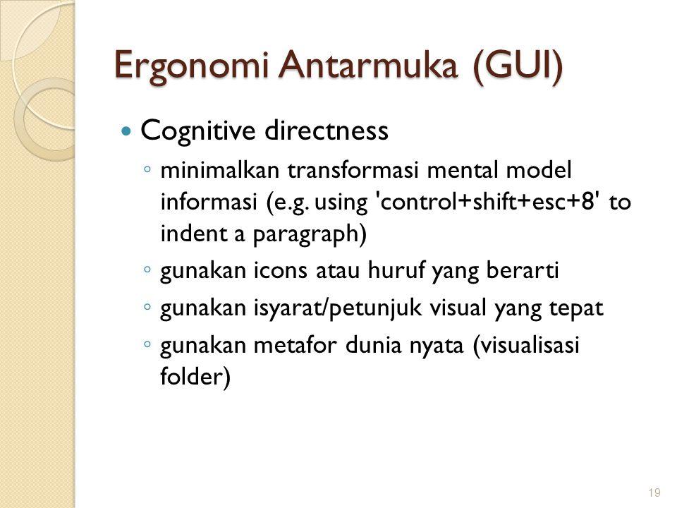 Ergonomi Antarmuka (GUI)  Cognitive directness ◦ minimalkan transformasi mental model informasi (e.g. using 'control+shift+esc+8' to indent a paragra
