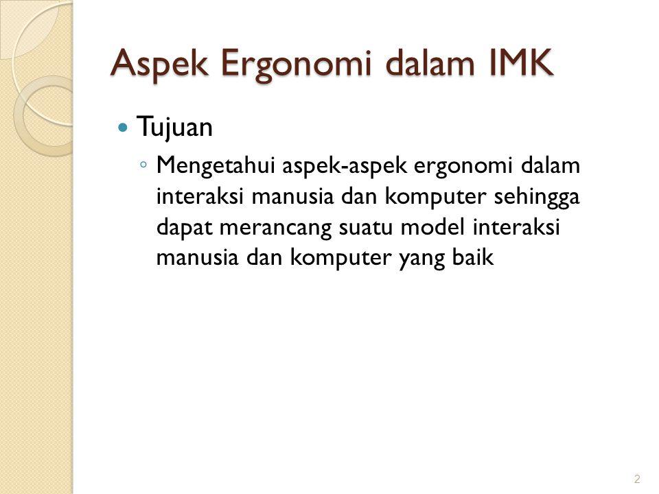 Aspek Ergonomi dalam IMK  Tujuan ◦ Mengetahui aspek-aspek ergonomi dalam interaksi manusia dan komputer sehingga dapat merancang suatu model interaks