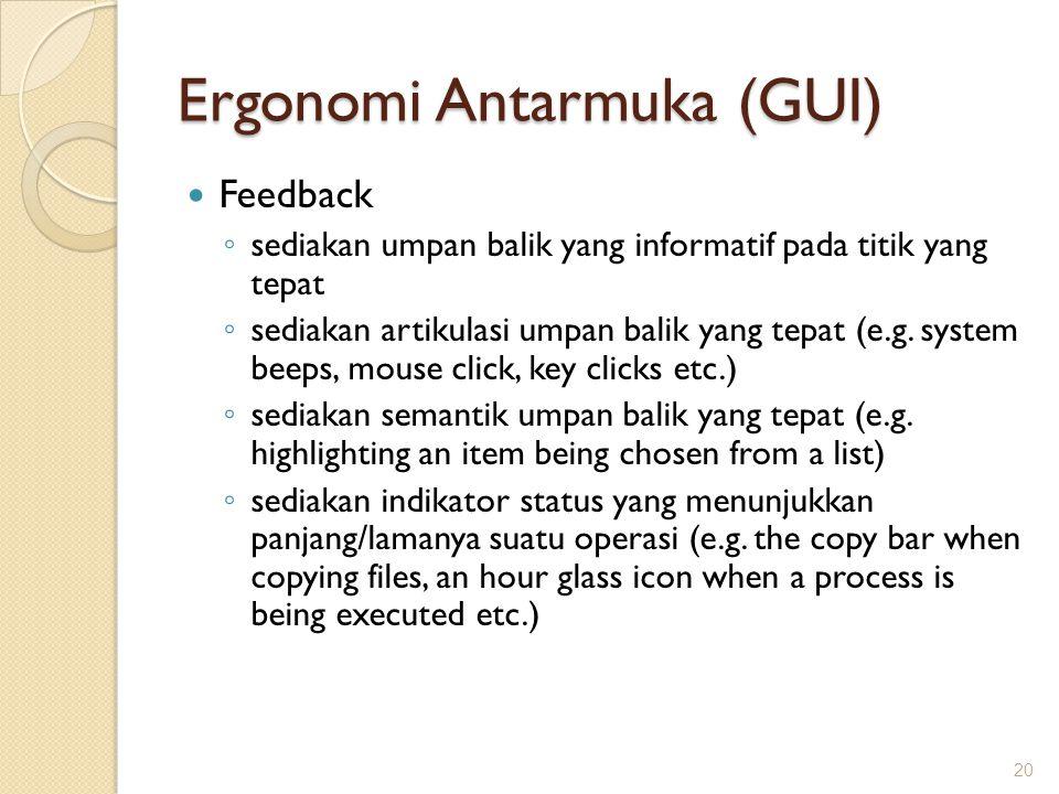 Ergonomi Antarmuka (GUI)  Feedback ◦ sediakan umpan balik yang informatif pada titik yang tepat ◦ sediakan artikulasi umpan balik yang tepat (e.g. sy