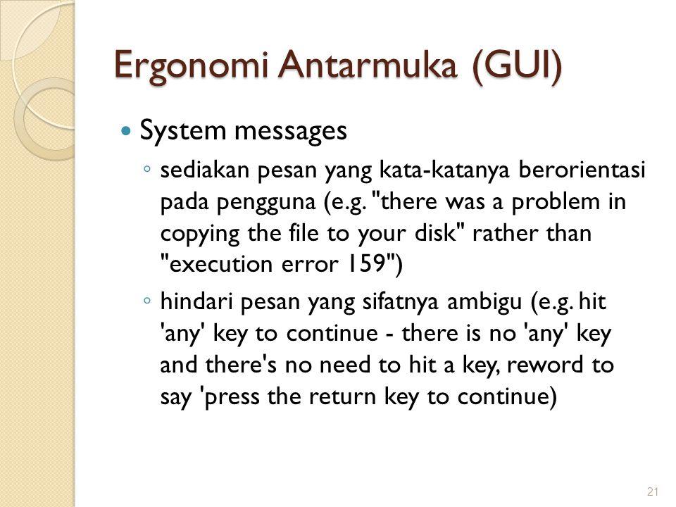 Ergonomi Antarmuka (GUI)  System messages ◦ sediakan pesan yang kata-katanya berorientasi pada pengguna (e.g.