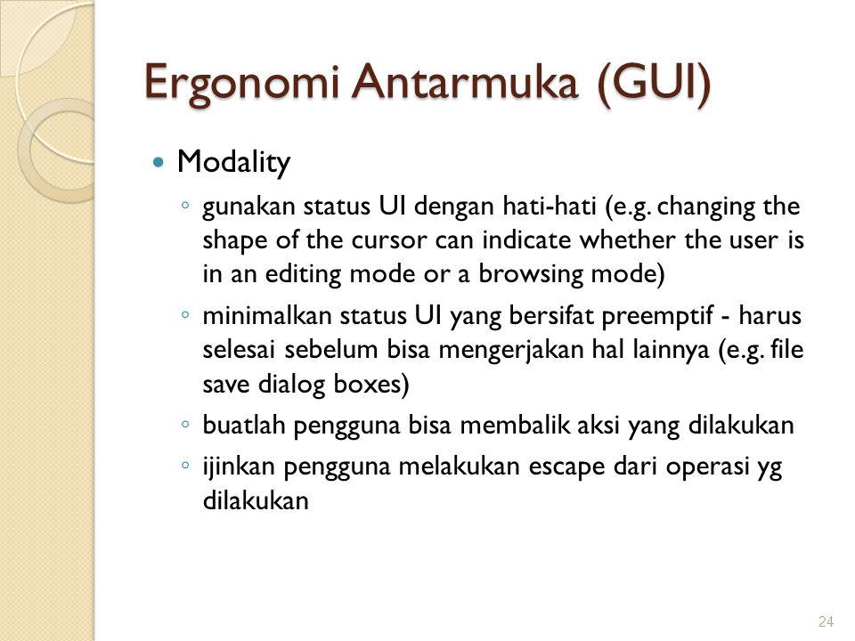 Ergonomi Antarmuka (GUI)  Modality ◦ gunakan status UI dengan hati-hati (e.g. changing the shape of the cursor can indicate whether the user is in an